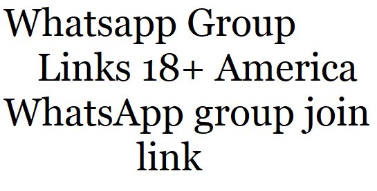 Whatsapp Group Links 18+ America || WhatsApp group join link