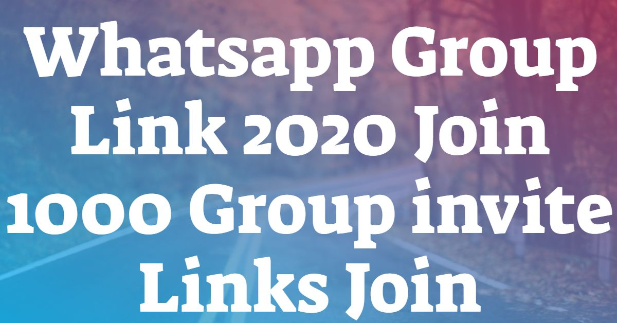 Whatsapp Group Link 2020 Join 1000+ Group invite Links Join
