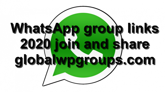 WhatsApp group links 2020 join and share globalwpgroups.com