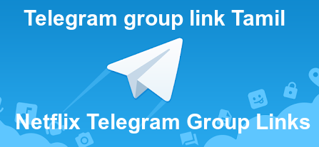 Telegram group link Tamil Telegram group link Malayalam Netflix Telegram Group Links