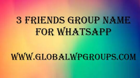 3 friends group name for whatsapp